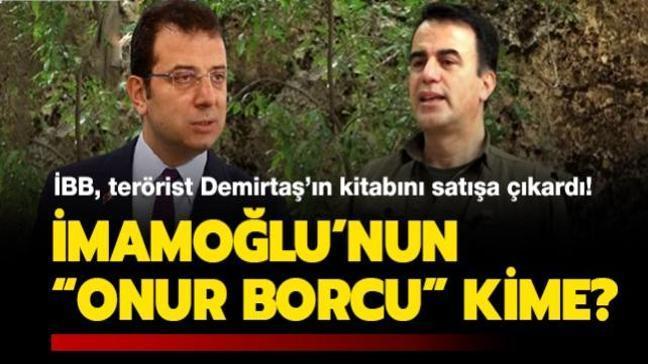"""İBB, terörist Demirtaş'ın kitabını satışa çıkardı! İmamoğlu'nun """"Onur Borcu"""" kime"""""""