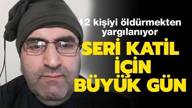 Seri katil Mehmet Ali Çayıroğlu için bugün karar günü!