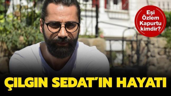 """Çılgın Sedat kaç yaşında, aslen nereli, kaç çocuğu var"""" Çılgın Sedat'ın eşi Özlem Kapurtu kimdir"""""""