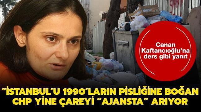 """Canan Kaftancıoğlu'na ders gibi yanıt: İstanbul'u 1990'ların pisliğine boğan CHP yine çareyi """"ajansta"""" arıyor"""