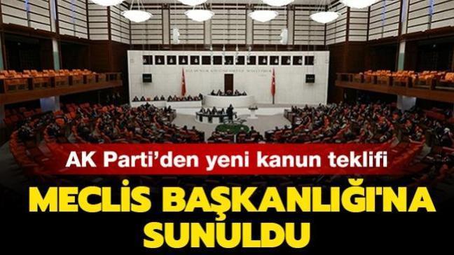 AK Parti, yeni kanun teklifini Meclis Başkanlığı'na sundu