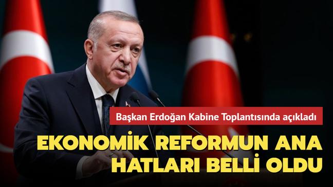 Başkan Erdoğan Kabine Toplantısında açıkladı... Ekonomik reformun ana hatları belli oldu