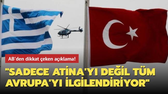 AB'den dikkat çeken açıklama: Yunanistan-Türkiye sınırındaki karmaşık durumun farkındayız