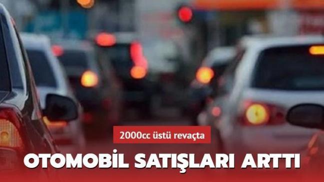 Türkiye'de otomobil satışları arttı: 2000cc üstü otomobiller revaçta