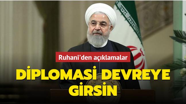 Ruhani'den açıklamalar... Diplomasi devreye girsin