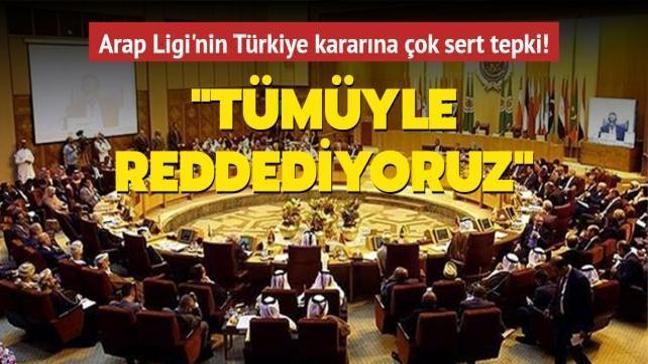 Dışişleri'nden Arap Ligi'nin Türkiye'ye yönelik kararlarına tepki: Tümüyle reddediyoruz