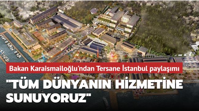 Bakan Karaismailoğlu'ndan Tersane İstanbul paylaşımı: Tüm dünyanın hizmetine sunuyoruz