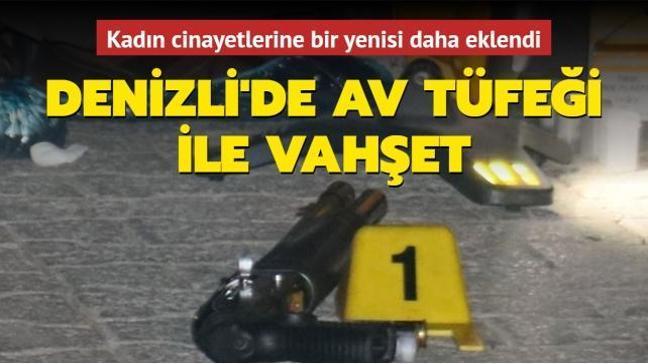 Denizli'de av tüfeği ile vahşet: Kadın cinayetlerine bir yenisi daha eklendi