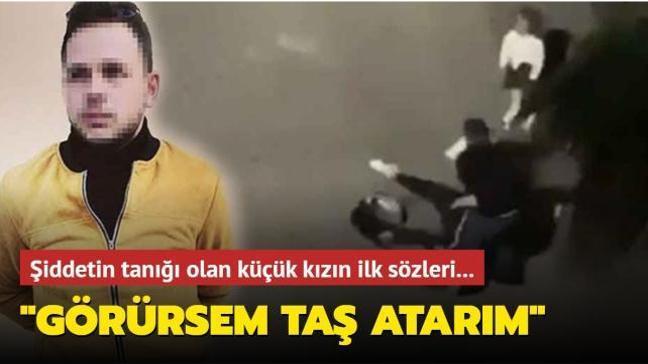 Samsun'da şiddetin tanığı olan küçük kızın ilk sözleri: Görürsem taş atarım, artık onu görmek istemiyorum