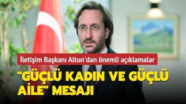 İletişim Başkanı Altun: Güçlü Kadın ve Güçlü Aile, Büyük Türkiye İçin Vazgeçilmezdir