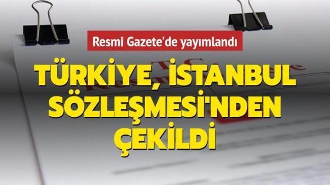 Son dakika haberi: Türkiye İstanbul Sözleşmesi'nden çekildi