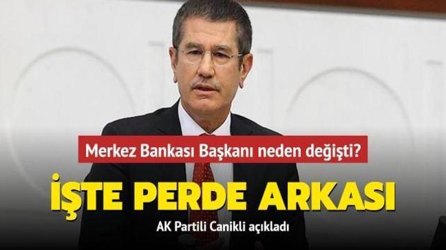 AK Partili Canikli açıkladı: İşte Merkez Bankası başkanının değişmesi kararının perde arkası