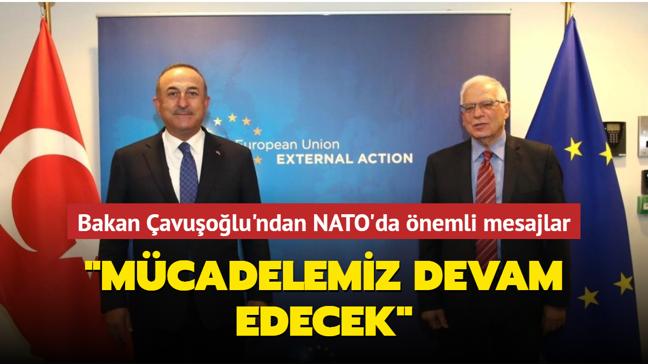 Bakan Çavuşoğlu'ndan NATO'da kritik mesajlar: Mücadelemiz devam edecek