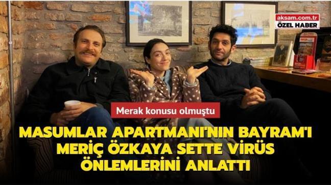 Masumlar Apartmanı'nın Bayram'ı Meriç Özkaya setin bilinmeyenlerini anlattı