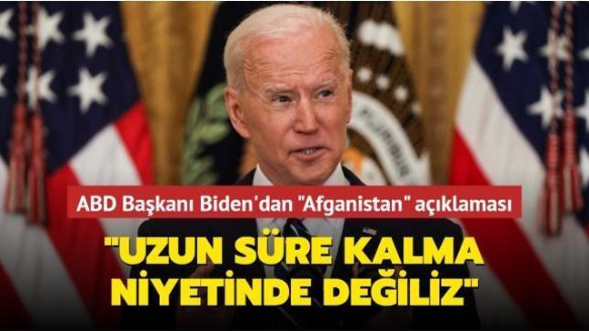 ABD Başkanı Biden'dan Afganistan açıklaması: Uzun süre kalma niyetinde değiliz
