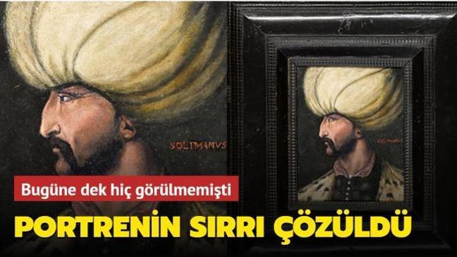 Kanuni Sultan Süleyman'ın bugüne dek görülmemiş olan tablosunun sırrı çözüldü