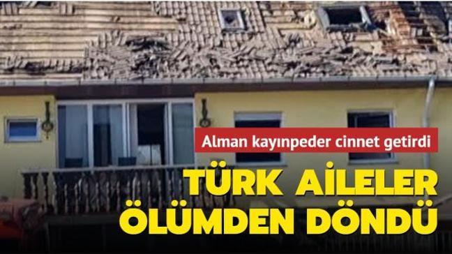 Alman kayınpeder dehşet saçtı: Türk aileler ölümden döndü