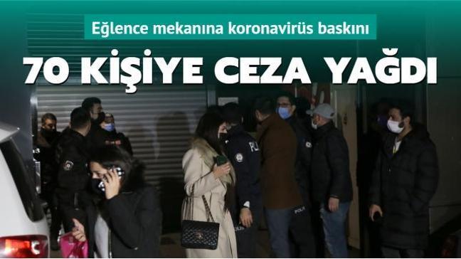 Eğlence mekanına koronavirüs baskını: 70 kişiye ceza yağdı