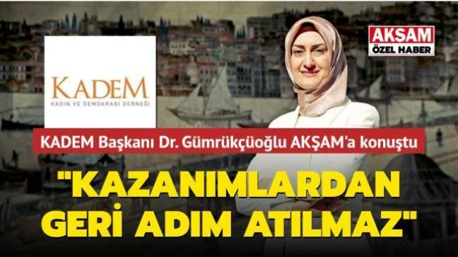 KADEM Başkanı Dr. Gümrükçüoğlu: Kadınların kazanımından geri adım atılmaz