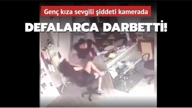 Genç kızın sevgilisi tarafından gördüğü şiddet kameralara yansıdı