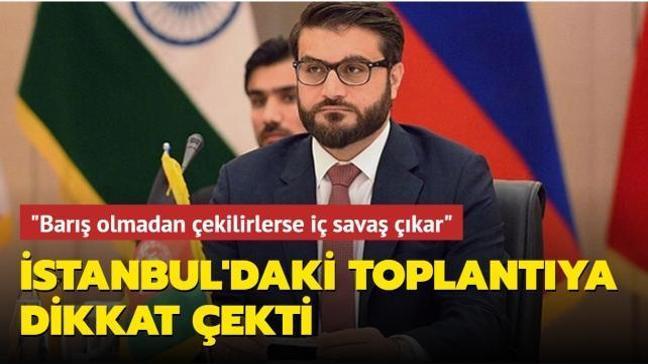 Gözler İstanbul toplantısında: Barış olmadan yabancı güçler çekilirse tekrar iç savaş çıkabilir