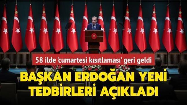 Başkan Erdoğan yeni tedbirleri açıkladı... 58 ilde cumartesi kısıtlaması geri geldi