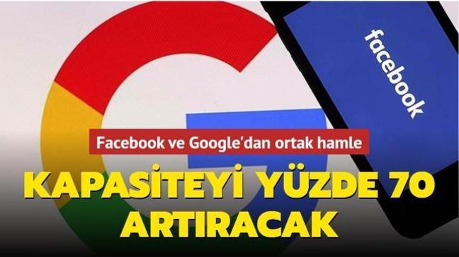 Facebook ve Google'dan ortak hamle... Kapasiteyi yüzde 70 artıracak
