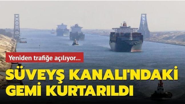 Süveyş Kanalı'nda karaya oturan Ever Given gemisi kurtarıldı