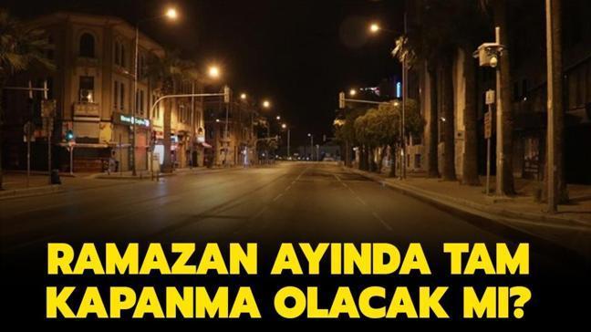 """Ramazan ayında yasaklar geldi mi, sokağa çıkma yasağı var mı"""" Ramazanda tam kapanma olacak mı"""""""