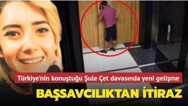 Türkiye'nin konuştuğu Şule Çet davasında Yargıtay Cumhuriyet Başsavcılığı cezayı az buldu