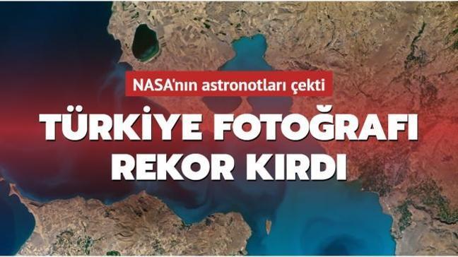 NASA'nın astronotları tarafından çekilen Türkiye fotoğrafı rekor kırdı