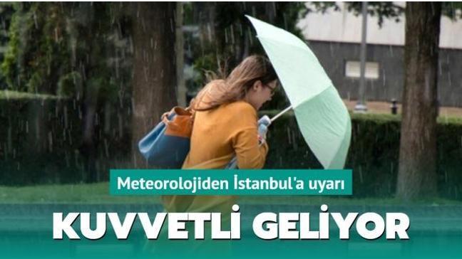 Meteorolojiden İstanbul'a uyarı: Kuvvetli geliyor