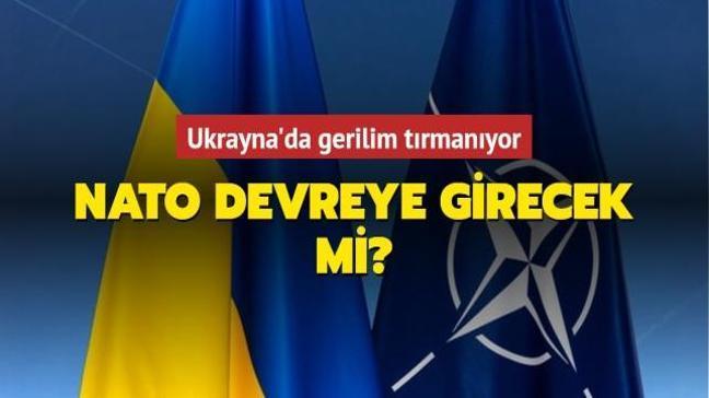 """Ukrayna'da gerilim tırmanıyor... NATO devreye girecek mi"""""""