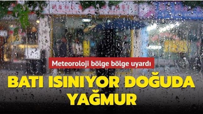 Meteoroloji: Batı ısınıyor, doğuda yağmur