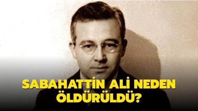 """Sabahattin Ali neden öldürüldü"""""""
