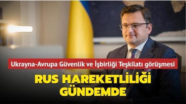Ukrayna-Avrupa Güvenlik Teşkilatı görüşmesi... Rus hareketliliği gündemde