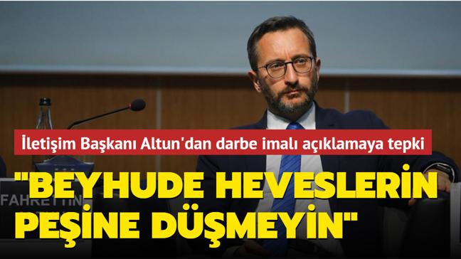 İletişim Başkanı Altun'dan darbe imalı açıklamaya sert tepki: Beyhude heveslerin peşine düşmeyin
