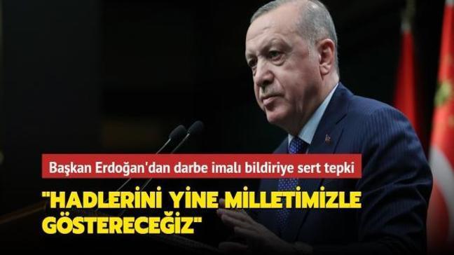 Başkan Erdoğan'dan darbe imalı bildiriye sert tepki: Hadlerini yine milletimizle göstereceğiz