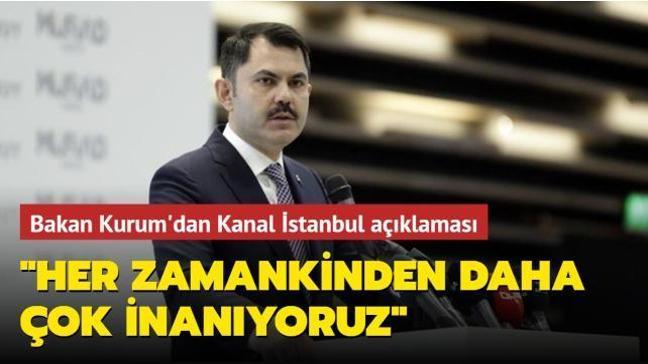 Çevre ve Şehircilik Bakanı Kurum'dan Kanal İstanbul açıklaması: Her zamankinden daha çok inanıyoruz