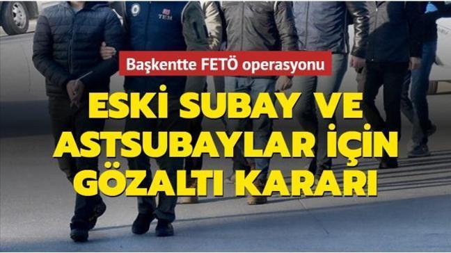 Ankara'da FETÖ operasyonu: Eski subay ve astsubaylar için gözaltı kararı