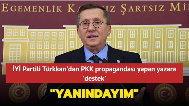 """İYİ Partili Türkkan'dan PKK propagandası yapan yazara destek: """"Yanındayım"""""""