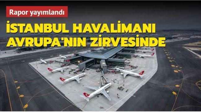 Rapor yayımlandı... İstanbul Havalimanı Avrupa'nın zirvesinde