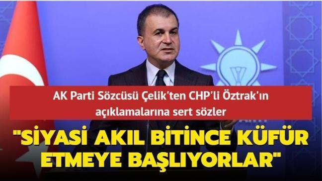 """AK Parti Sözcüsü Çelik'ten CHP'li Öztrak'ın açıklamalarına sert sözler: """"Siyasi akıl bitince küfür etmeye başlıyorlar"""""""