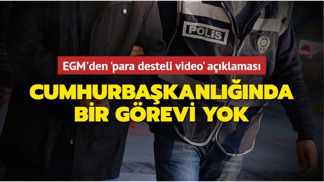 EGM'den 'para desteli video' açıklaması: Cumhurbaşkanlığında bir görevi yok