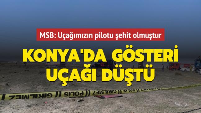 Konya'da gösteri uçağı düştü: 1 şehit