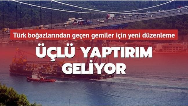 Türk boğazlarından geçen gemiler için yeni düzenleme: Üçlü yaptırım geliyor