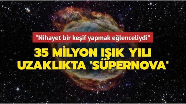 """35 milyon ışık yılı uzaklıkta 'süpernova'... """"Nihayet bir keşif yapmak eğlenceliydi"""""""