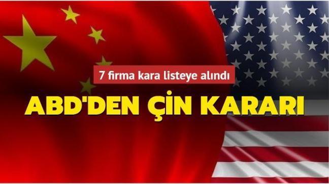 ABD'den Çin kararı... 7 firma kara listeye alındı