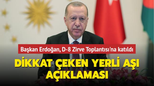 Başkan Erdoğan, D-8 Zirve Toplantısı'na katıldı: Dikkat çeken yerli aşı açıklaması