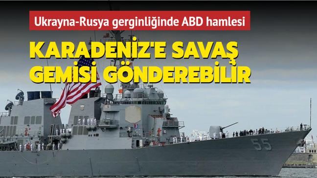 Ukrayna-Rusya gerginliğinde ABD hamlesi... Karadeniz'e savaş gemisi gönderebilir